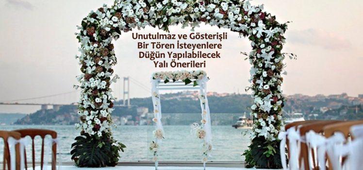 Unutulmaz ve Gösterişli Bir Tören İsteyenlere Düğün Yapılabilecek Yalı Önerileri