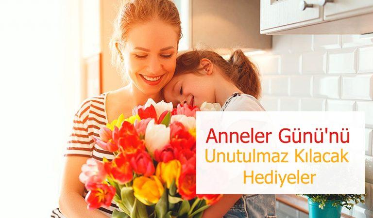 Anneler Günü'nü Unutulmaz Kılacak Hediyeler