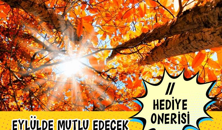 Eylül Ayında Kendinizi Mutlu Etmenizi Sağlayacak 11 Hediye Önerisi